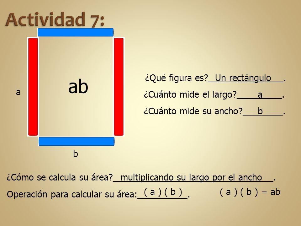 Actividad 7: ab ¿Qué figura es _______________. Un rectángulo a