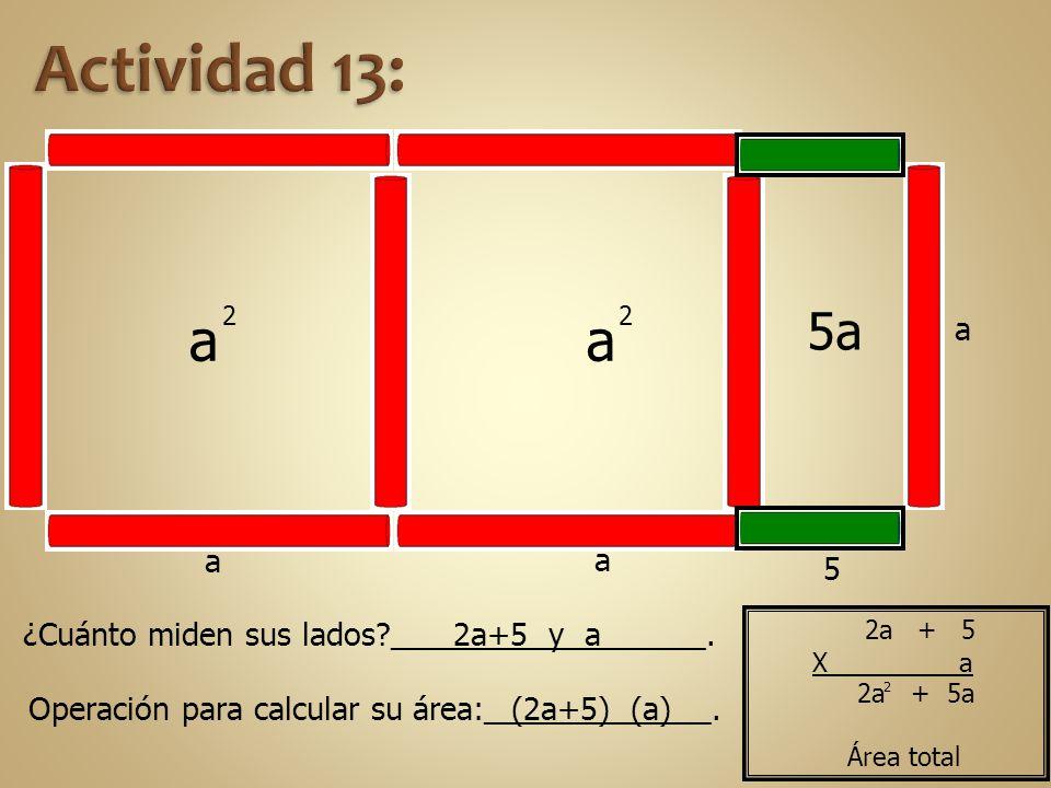 Actividad 13: a. 2. a. 2. 5a. a. a. a. 5. ¿Cuánto miden sus lados __________________. 2a+5 y a.