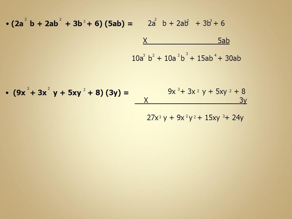 2a b + 2ab + 3b + 6 (2a b + 2ab + 3b + 6) (5ab) = X 5ab