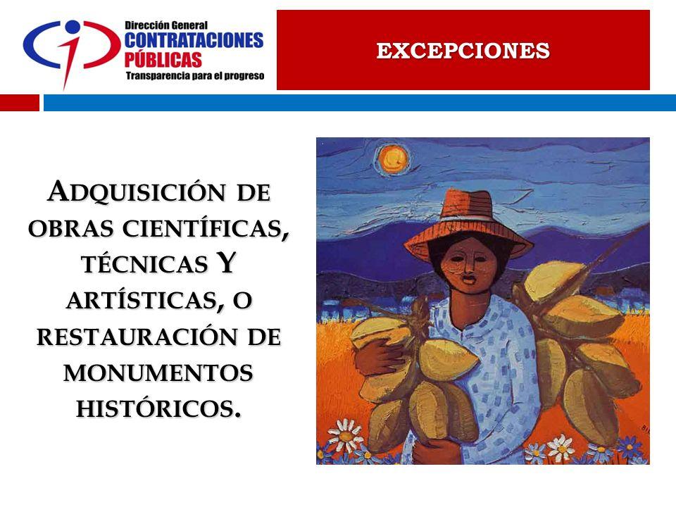 EXCEPCIONES Adquisición de obras científicas, técnicas Y artísticas, o restauración de monumentos históricos.