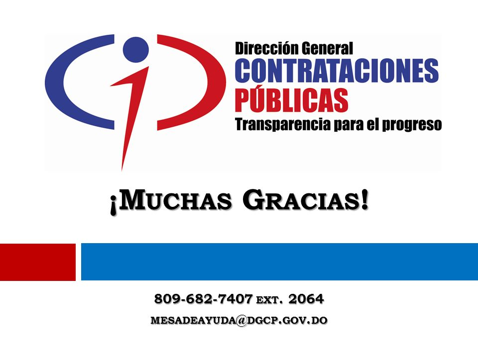 ¡Muchas Gracias! 809-682-7407 ext. 2064 mesadeayuda@dgcp.gov.do
