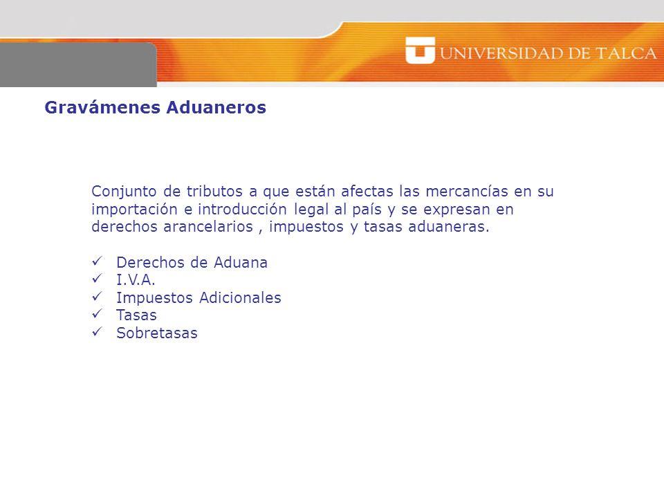 Gravámenes Aduaneros Conjunto de tributos a que están afectas las mercancías en su. importación e introducción legal al país y se expresan en.