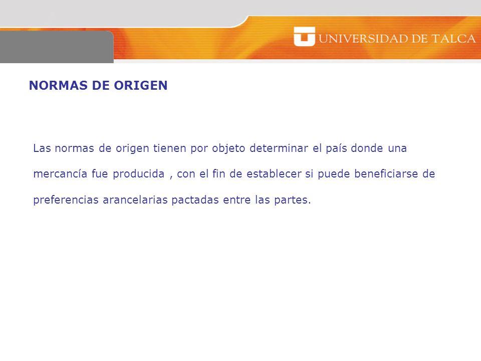NORMAS DE ORIGEN Las normas de origen tienen por objeto determinar el país donde una.
