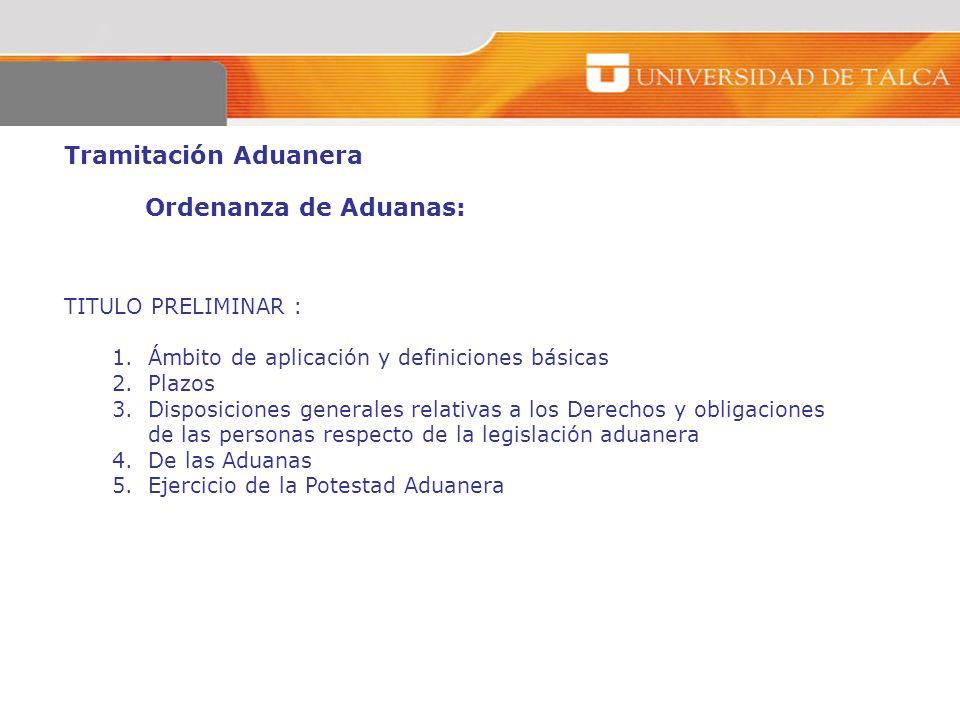 Tramitación Aduanera Ordenanza de Aduanas: TITULO PRELIMINAR :