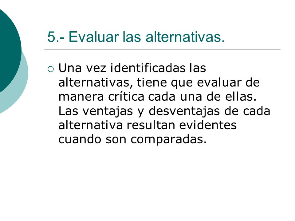 5.- Evaluar las alternativas.