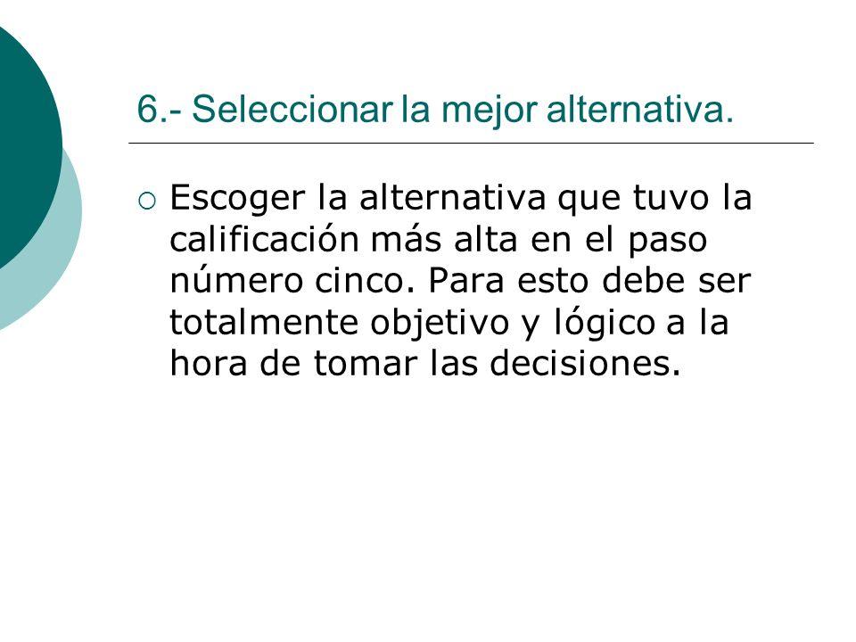 6.- Seleccionar la mejor alternativa.