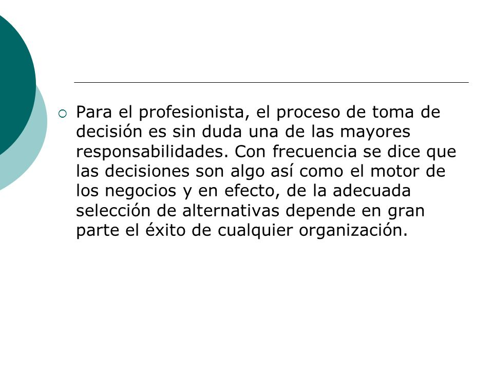 Para el profesionista, el proceso de toma de decisión es sin duda una de las mayores responsabilidades.