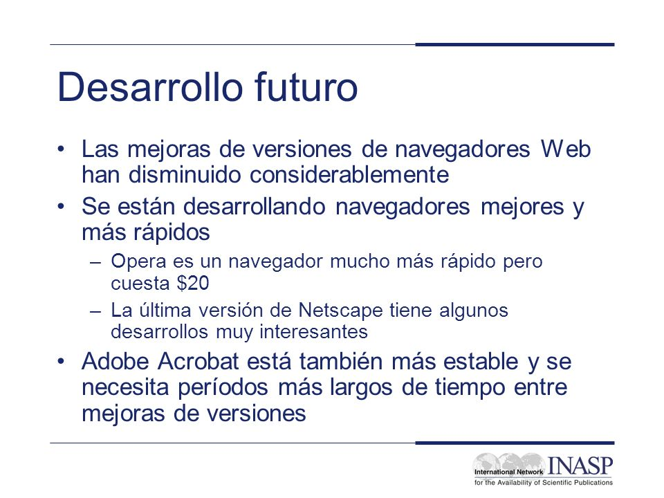 Desarrollo futuro Las mejoras de versiones de navegadores Web han disminuido considerablemente.