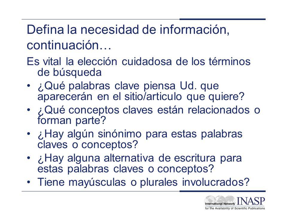 Defina la necesidad de información, continuación…