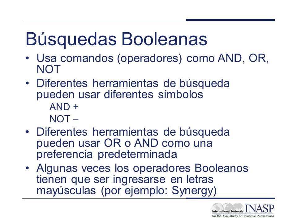 Búsquedas Booleanas Usa comandos (operadores) como AND, OR, NOT