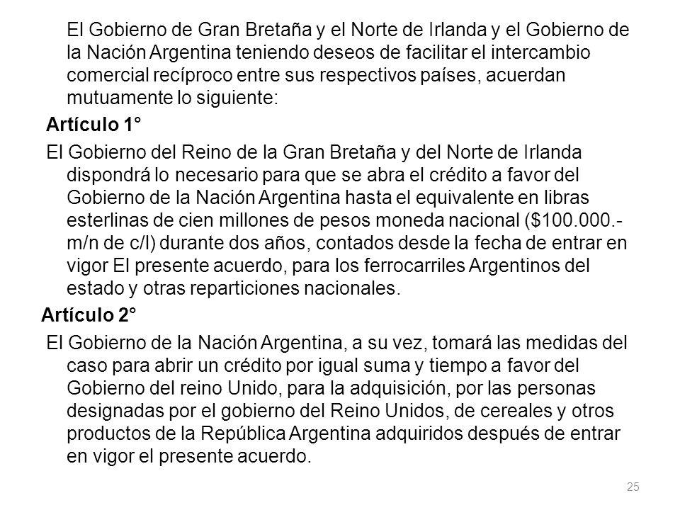 El Gobierno de Gran Bretaña y el Norte de Irlanda y el Gobierno de la Nación Argentina teniendo deseos de facilitar el intercambio comercial recíproco entre sus respectivos países, acuerdan mutuamente lo siguiente: