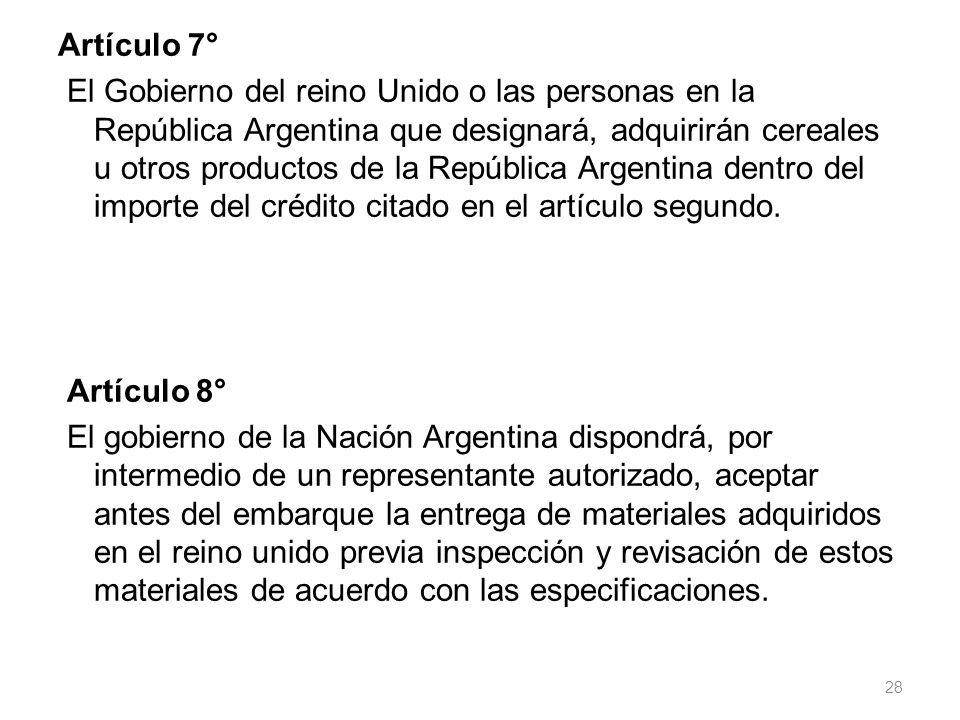 Artículo 7° El Gobierno del reino Unido o las personas en la República Argentina que designará, adquirirán cereales u otros productos de la República Argentina dentro del importe del crédito citado en el artículo segundo.