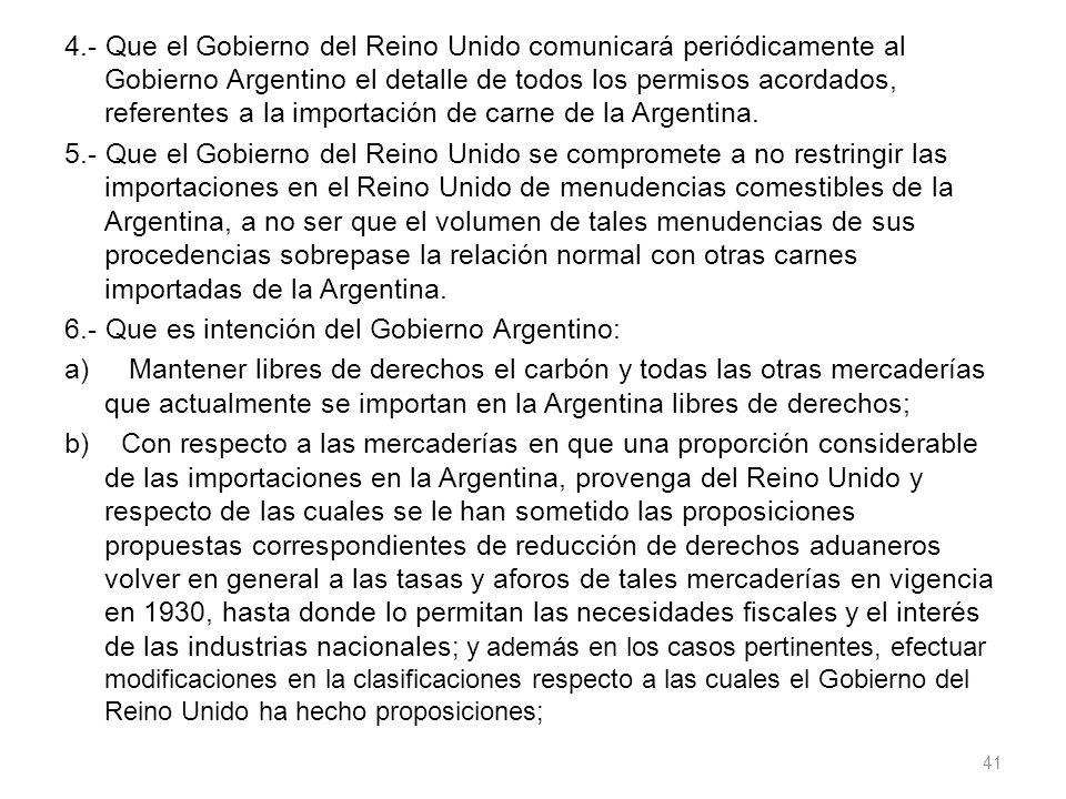 4.- Que el Gobierno del Reino Unido comunicará periódicamente al Gobierno Argentino el detalle de todos los permisos acordados, referentes a la importación de carne de la Argentina.