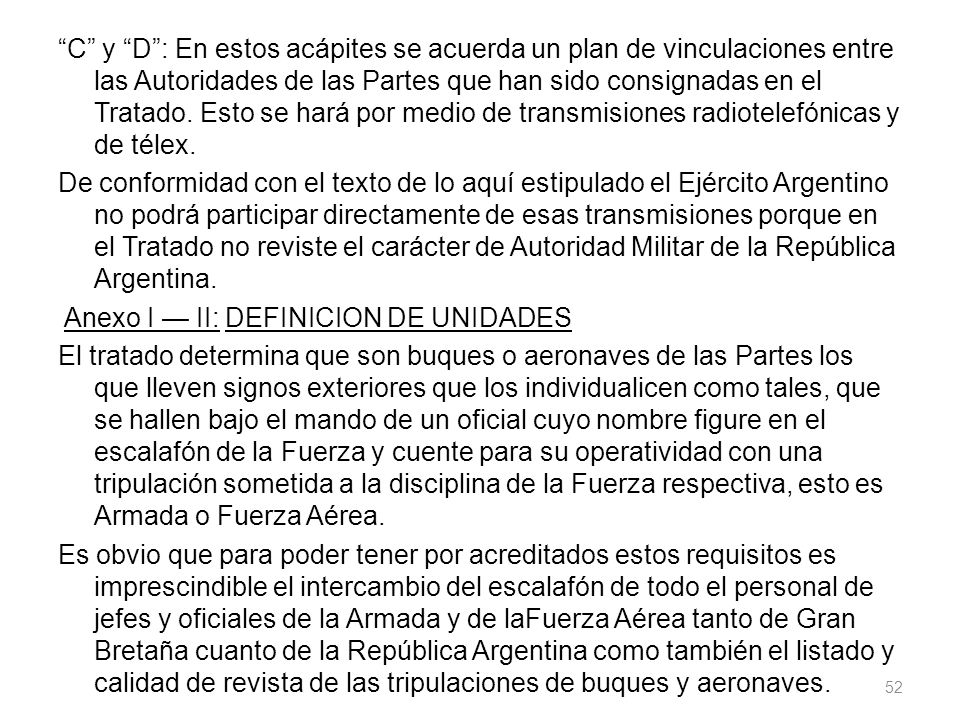 C y D : En estos acápites se acuerda un plan de vinculaciones entre las Autoridades de las Partes que han sido consignadas en el Tratado.