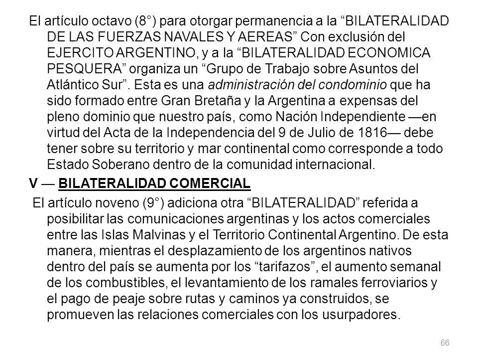 El artículo octavo (8°) para otorgar permanencia a la BILATERALIDAD DE LAS FUERZAS NAVALES Y AEREAS Con exclusión del EJERCITO ARGENTINO, y a la BILATERALIDAD ECONOMICA PESQUERA organiza un Grupo de Trabajo sobre Asuntos del Atlántico Sur .