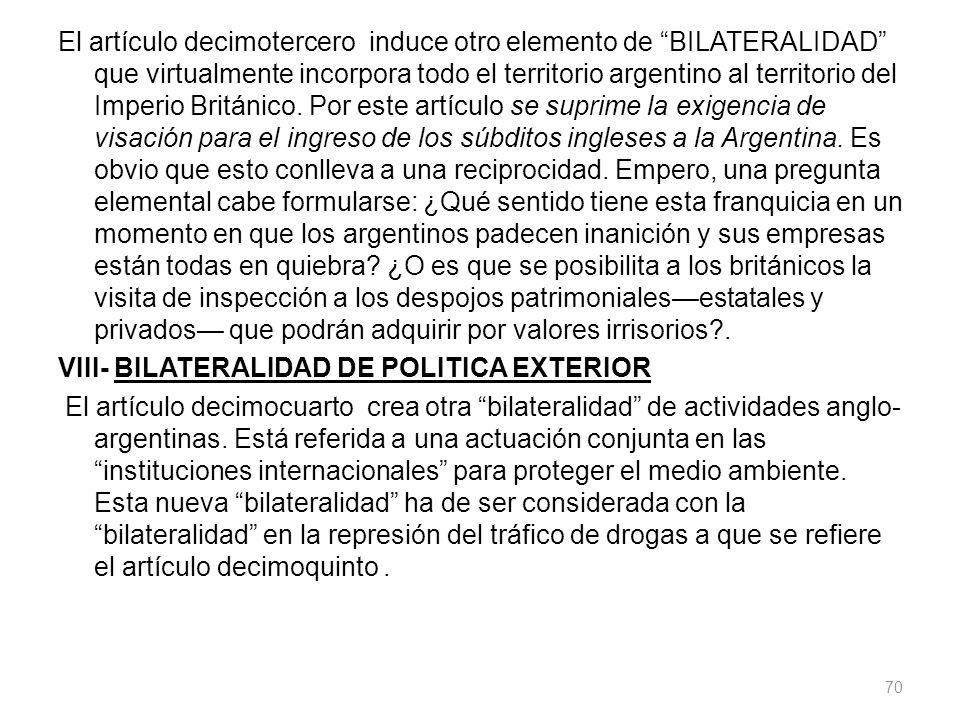 El artículo decimotercero induce otro elemento de BILATERALIDAD que virtualmente incorpora todo el territorio argentino al territorio del Imperio Británico.