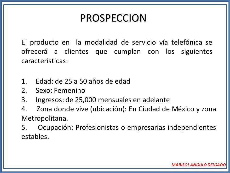 PROSPECCION El producto en la modalidad de servicio vía telefónica se ofrecerá a clientes que cumplan con los siguientes características: