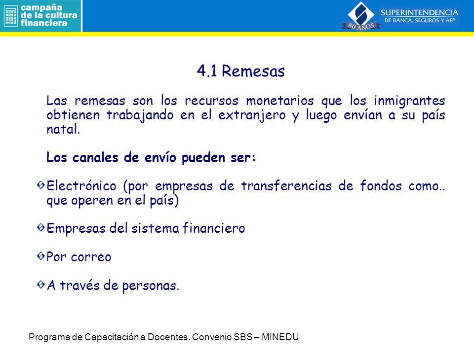 4.1 Remesas Las remesas son los recursos monetarios que los inmigrantes obtienen trabajando en el extranjero y luego envían a su país natal.