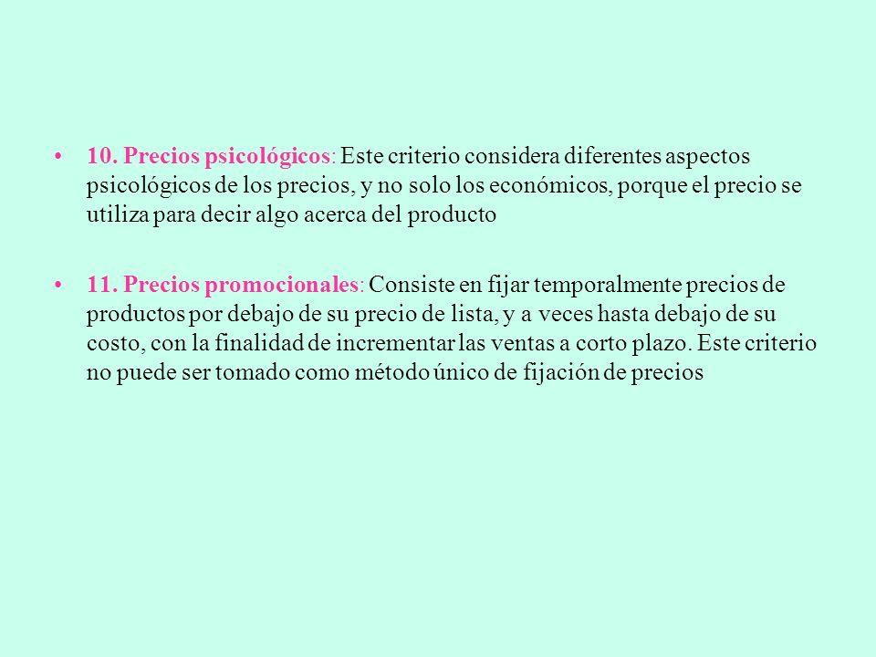 10. Precios psicológicos: Este criterio considera diferentes aspectos psicológicos de los precios, y no solo los económicos, porque el precio se utiliza para decir algo acerca del producto