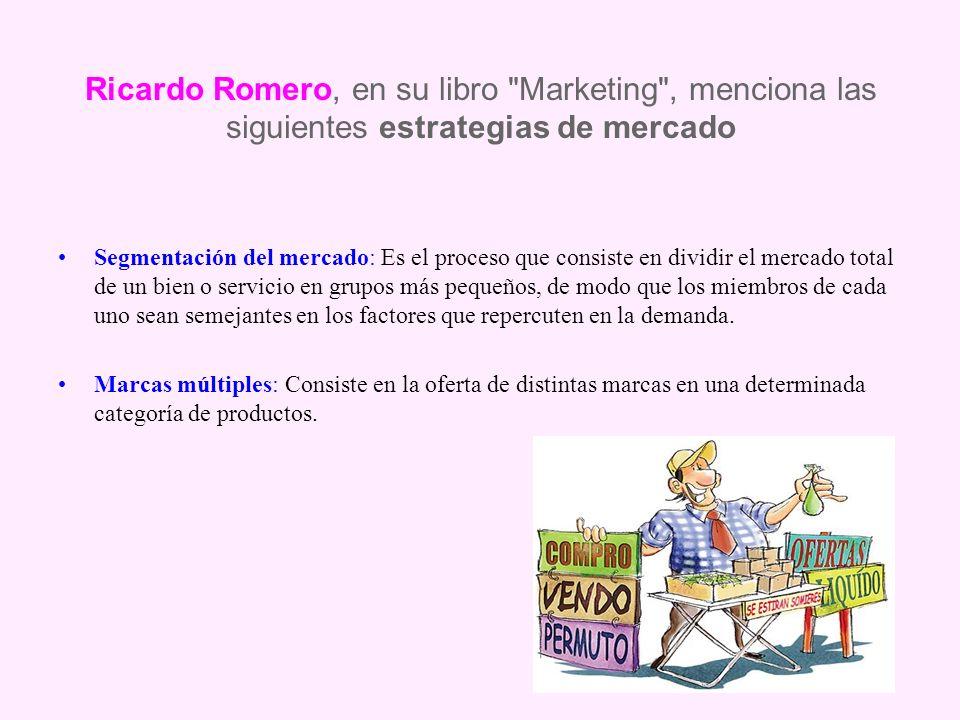 Ricardo Romero, en su libro Marketing , menciona las siguientes estrategias de mercado