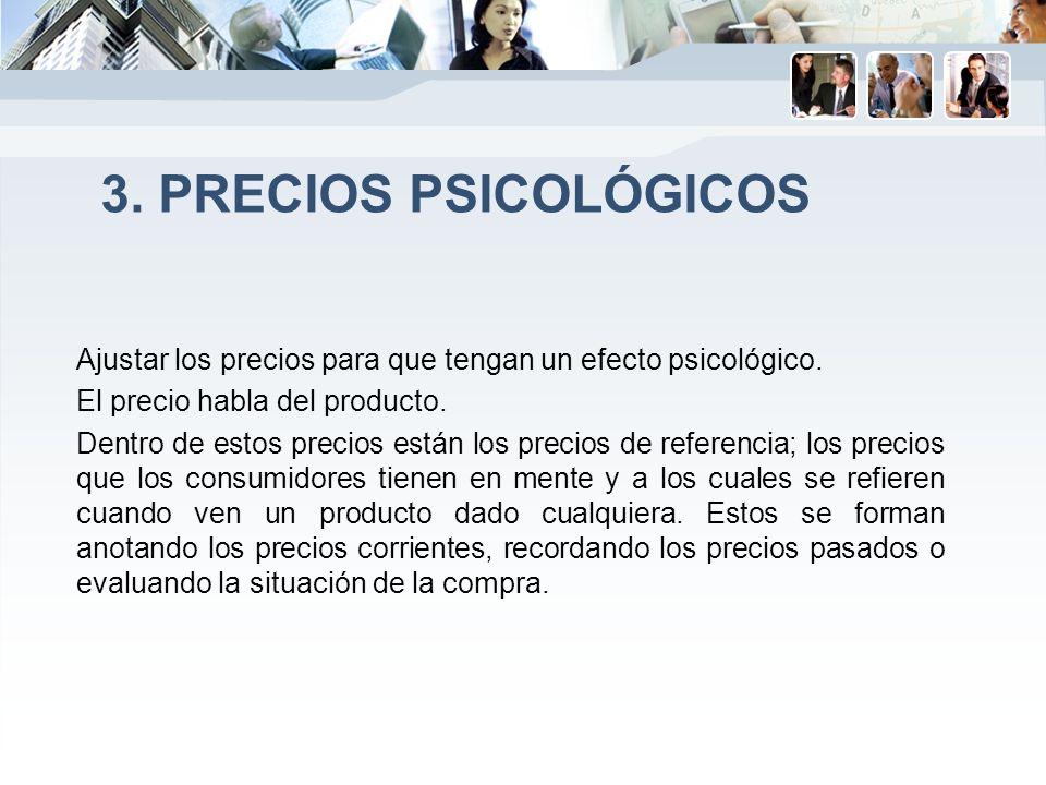 3. Precios psicológicos Ajustar los precios para que tengan un efecto psicológico. El precio habla del producto.