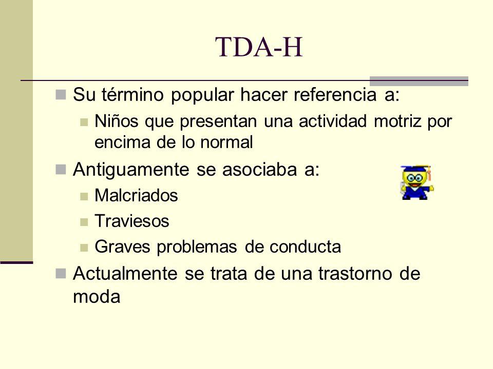 TDA-H Su término popular hacer referencia a: