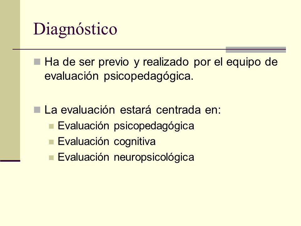 Diagnóstico Ha de ser previo y realizado por el equipo de evaluación psicopedagógica. La evaluación estará centrada en: