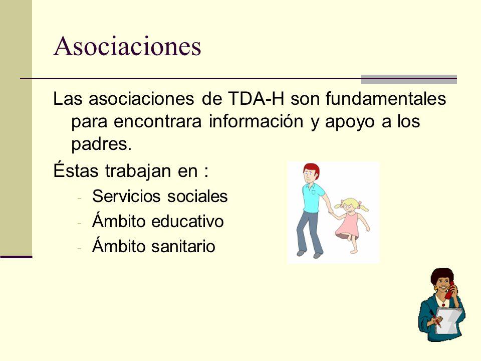 Asociaciones Las asociaciones de TDA-H son fundamentales para encontrara información y apoyo a los padres.