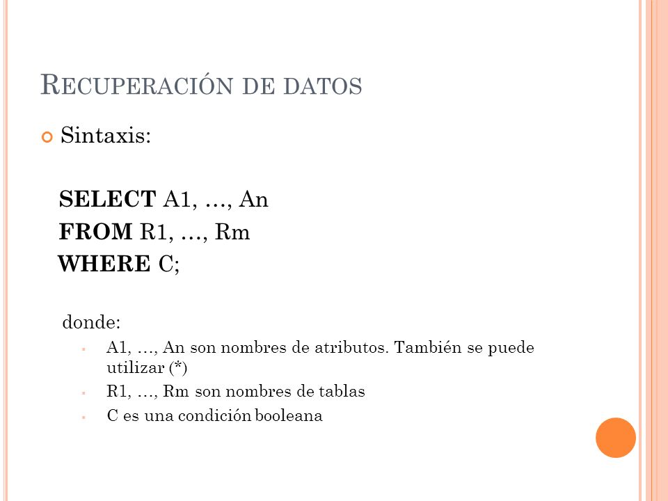 Recuperación de datos Sintaxis: SELECT A1, …, An FROM R1, …, Rm