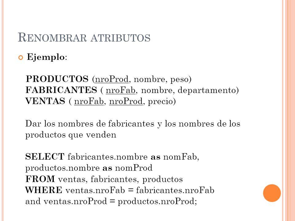 Renombrar atributos Ejemplo: PRODUCTOS (nroProd, nombre, peso)