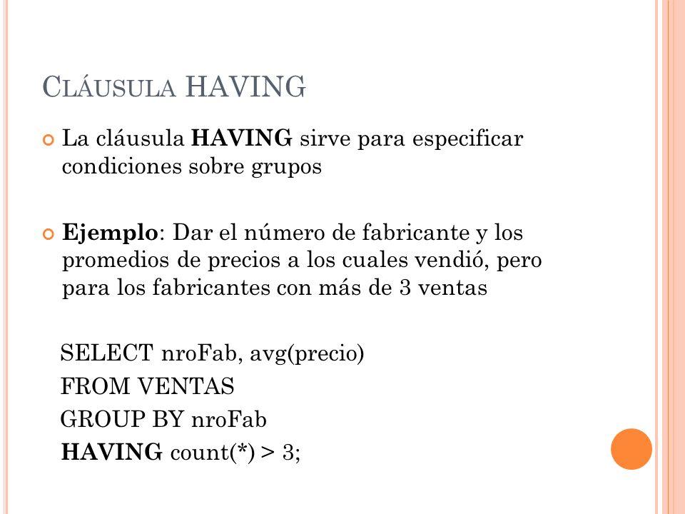 Cláusula HAVING La cláusula HAVING sirve para especificar condiciones sobre grupos.