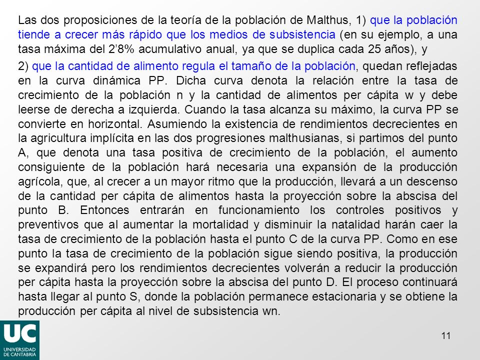 Las dos proposiciones de la teoría de la población de Malthus, 1) que la población tiende a crecer más rápido que los medios de subsistencia (en su ejemplo, a una tasa máxima del 2'8% acumulativo anual, ya que se duplica cada 25 años), y