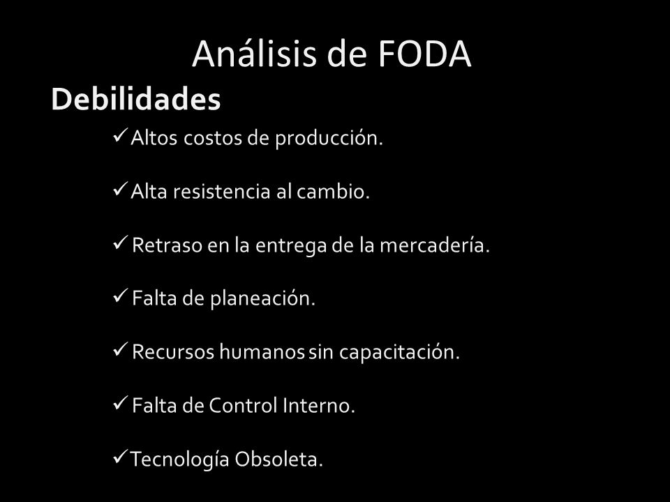 Análisis de FODA Debilidades Altos costos de producción.