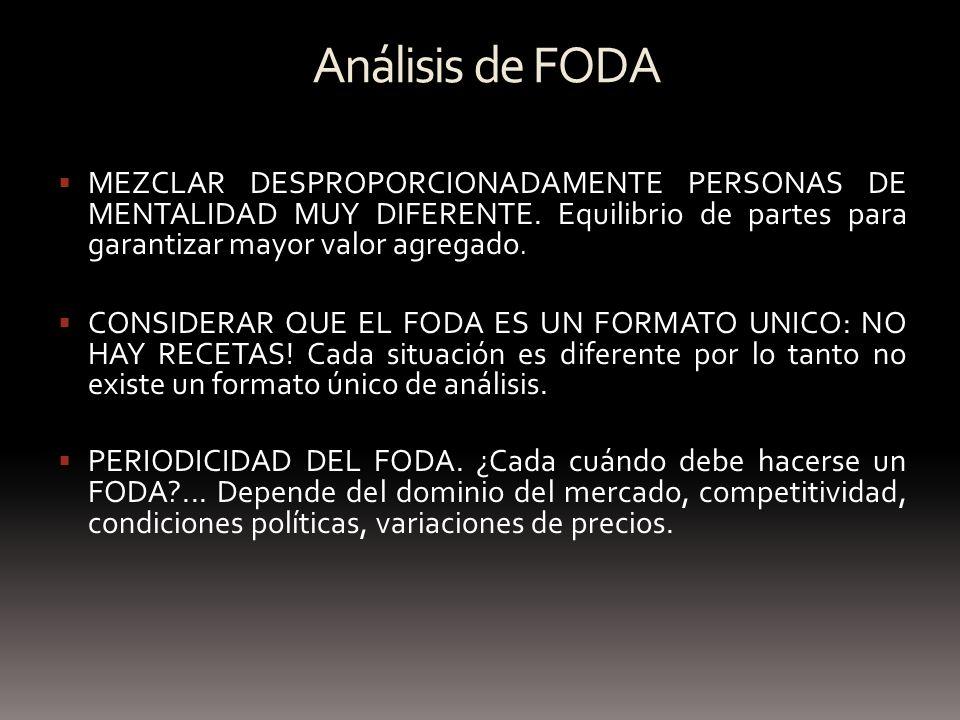 Análisis de FODA MEZCLAR DESPROPORCIONADAMENTE PERSONAS DE MENTALIDAD MUY DIFERENTE. Equilibrio de partes para garantizar mayor valor agregado.