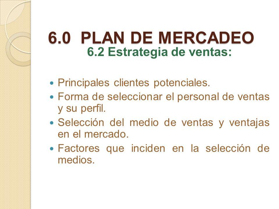 6.0 PLAN DE MERCADEO 6.2 Estrategia de ventas: