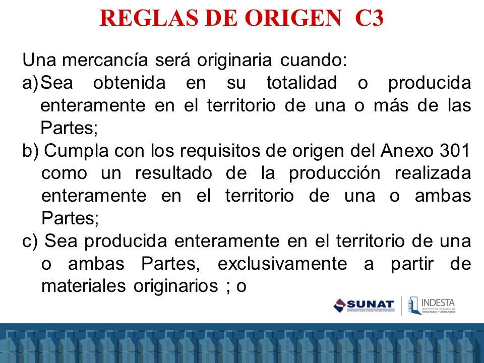 REGLAS DE ORIGEN C3 Una mercancía será originaria cuando: