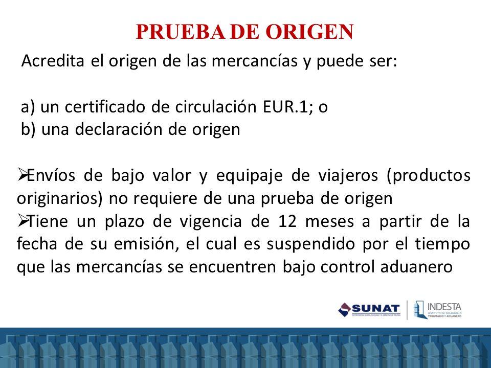 PRUEBA DE ORIGEN Acredita el origen de las mercancías y puede ser: