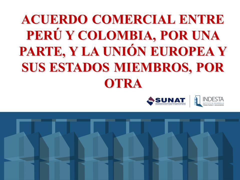 ACUERDO COMERCIAL ENTRE PERÚ Y COLOMBIA, POR UNA PARTE, Y LA UNIÓN EUROPEA Y SUS ESTADOS MIEMBROS, POR OTRA