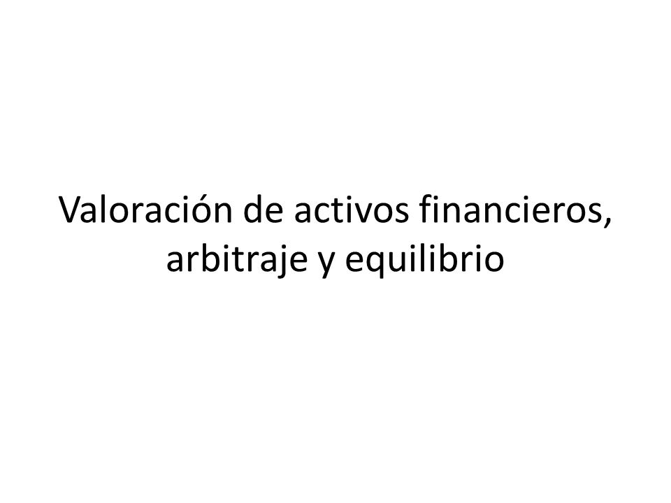 Valoración de activos financieros, arbitraje y equilibrio