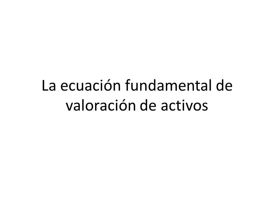 La ecuación fundamental de valoración de activos