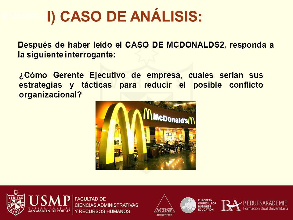 I) CASO DE ANÁLISIS: Después de haber leído el CASO DE MCDONALDS2, responda a la siguiente interrogante:
