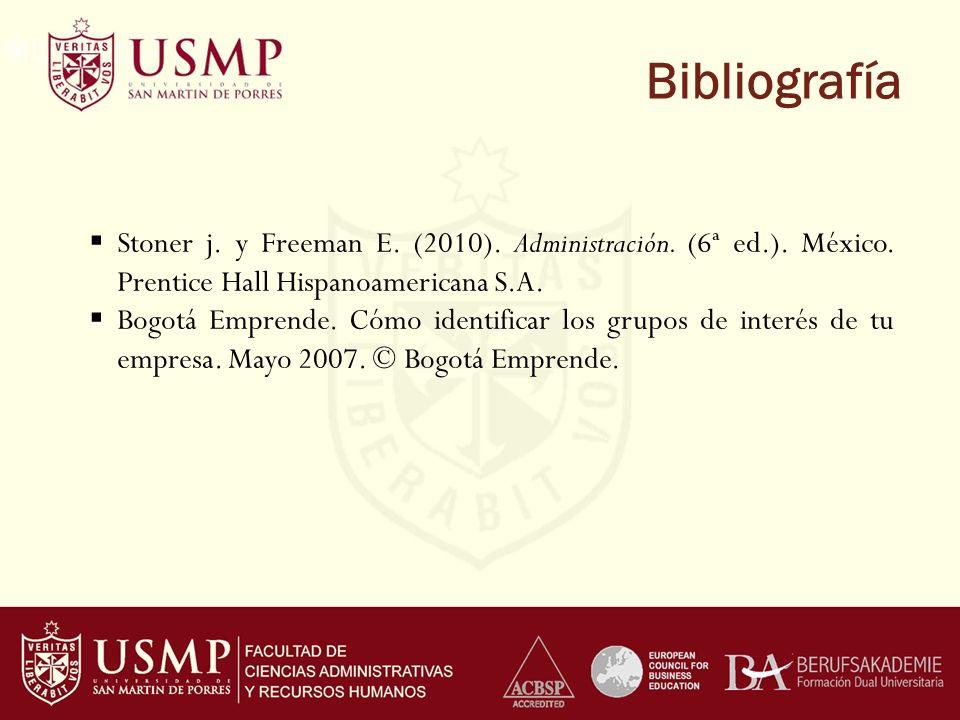 Bibliografía Stoner j. y Freeman E. (2010). Administración. (6ª ed.). México. Prentice Hall Hispanoamericana S.A.