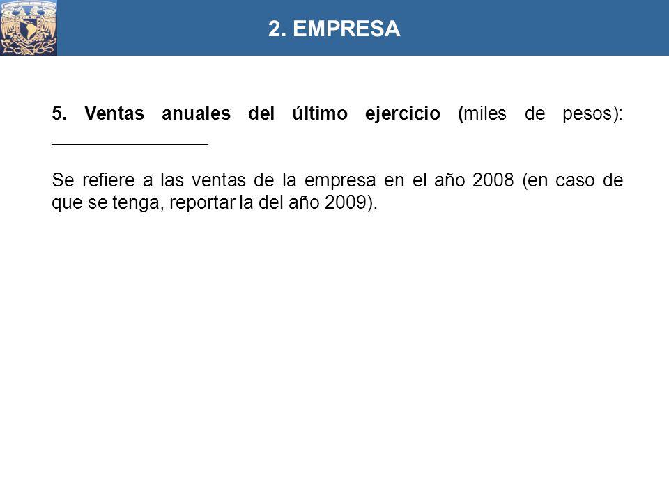 2. EMPRESA 5. Ventas anuales del último ejercicio (miles de pesos): _______________.