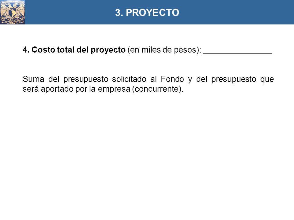 3. PROYECTO 4. Costo total del proyecto (en miles de pesos): _______________.