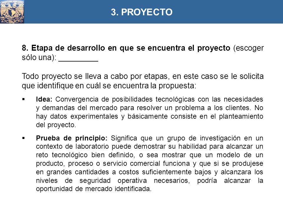 3. PROYECTO 8. Etapa de desarrollo en que se encuentra el proyecto (escoger sólo una): _________.