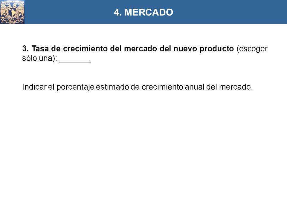 4. MERCADO 3. Tasa de crecimiento del mercado del nuevo producto (escoger sólo una): _______.