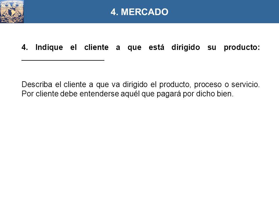 4. MERCADO 4. Indique el cliente a que está dirigido su producto: ___________________.