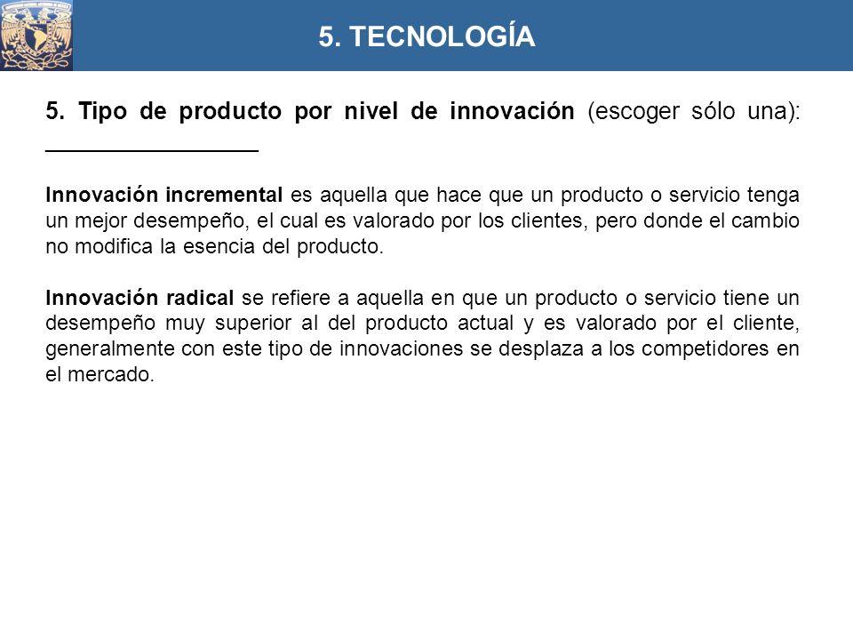 5. TECNOLOGÍA 5. Tipo de producto por nivel de innovación (escoger sólo una): ________________.