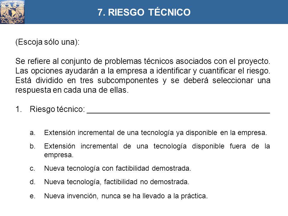 7. RIESGO TÉCNICO (Escoja sólo una):