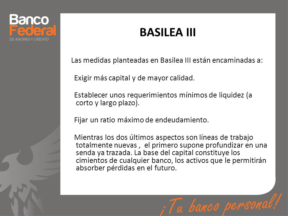 BASILEA III Las medidas planteadas en Basilea III están encaminadas a: